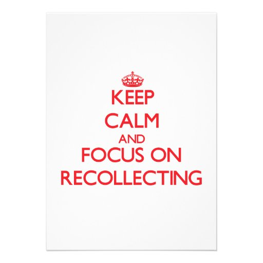 Keep Calm and focus on Recollecting Custom Invitations