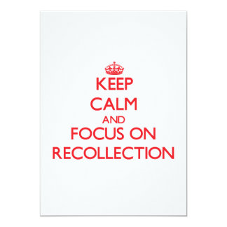 Keep Calm and focus on Recollection 13 Cm X 18 Cm Invitation Card