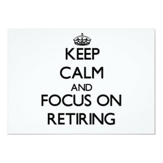 "Keep Calm and focus on Retiring 5"" X 7"" Invitation Card"