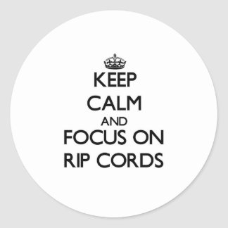 Keep Calm and focus on Rip Cords Stickers