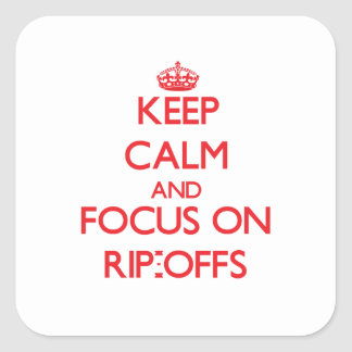 Keep Calm and focus on Rip-Offs Square Sticker