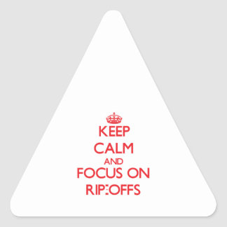 Keep Calm and focus on Rip-Offs Triangle Stickers