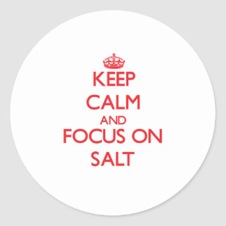 Keep Calm and focus on Salt Round Stickers