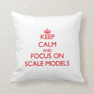 Keep calm and focus on Scale Models Pillows