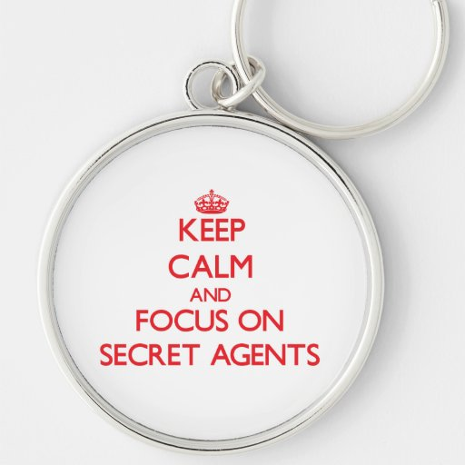Keep Calm and focus on Secret Agents Key Chains