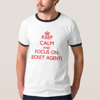 Keep Calm and focus on Secret Agents Tshirts