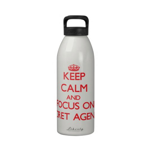 Keep Calm and focus on Secret Agents Water Bottles