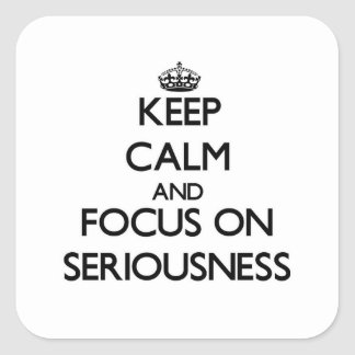 Keep Calm and focus on Seriousness Square Sticker