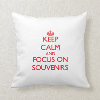 Keep calm and focus on Souvenirs Pillows
