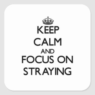Keep Calm and focus on Straying Square Stickers
