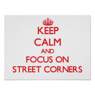 Keep Calm and focus on Street Corners Posters