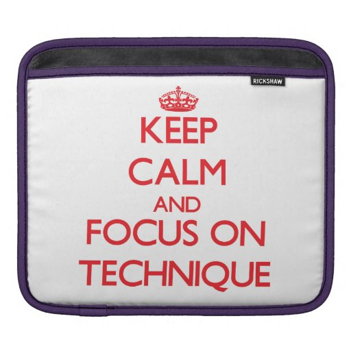 Keep Calm and focus on Technique iPad Sleeves