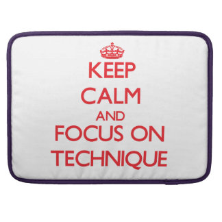 Keep Calm and focus on Technique MacBook Pro Sleeves