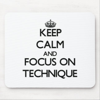 Keep Calm and focus on Technique Mousepads