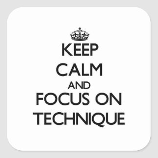 Keep Calm and focus on Technique Square Sticker