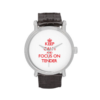 Keep Calm and focus on Tender Watches