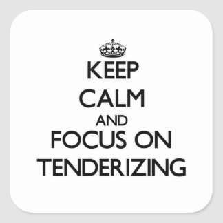 Keep Calm and focus on Tenderizing Square Stickers