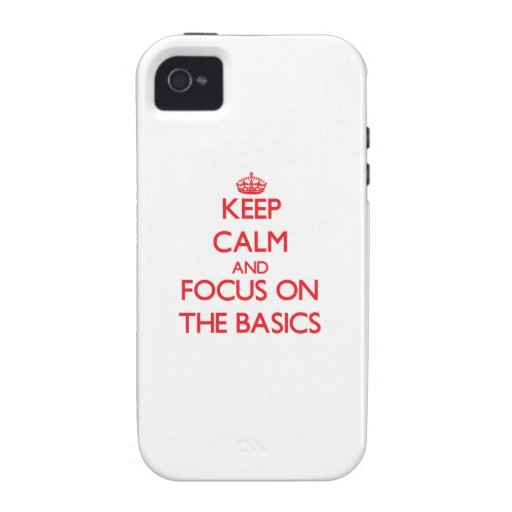 Keep Calm and focus on The Basics iPhone4 Case