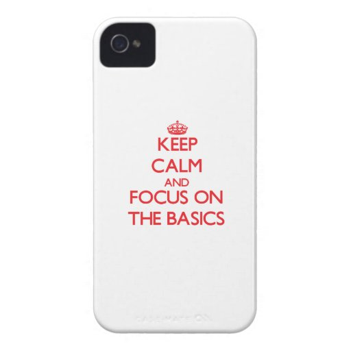 Keep Calm and focus on The Basics iPhone 4 Case-Mate Cases