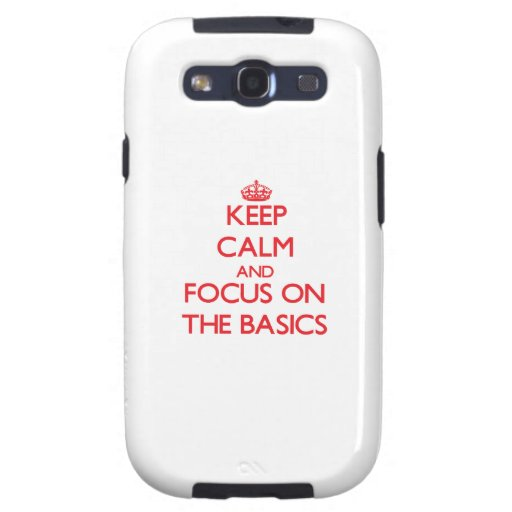 Keep Calm and focus on The Basics Galaxy S3 Case