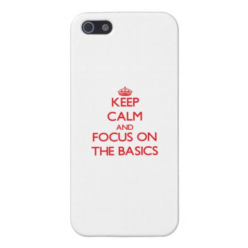 Keep Calm and focus on The Basics iPhone 5/5S Cover