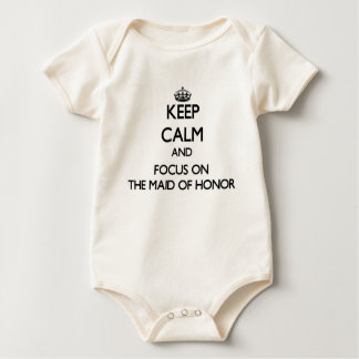 Keep Calm and focus on The Maid Of Honor Baby Bodysuit