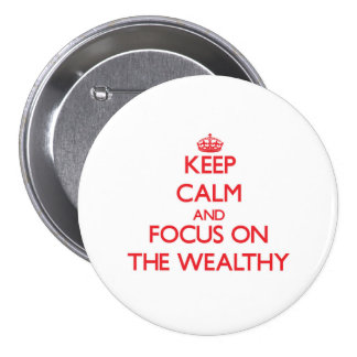 Keep Calm and focus on The Wealthy Buttons