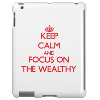 Keep Calm and focus on The Wealthy