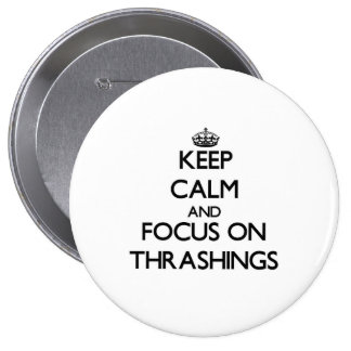 Keep Calm and focus on Thrashings Buttons
