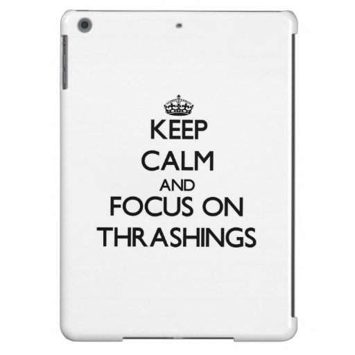 Keep Calm and focus on Thrashings Cover For iPad Air