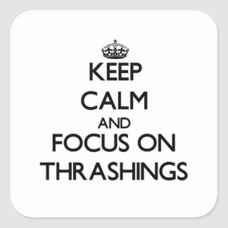 Keep Calm and focus on Thrashings Square Stickers