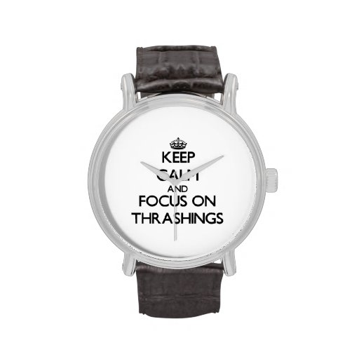 Keep Calm and focus on Thrashings Wrist Watches