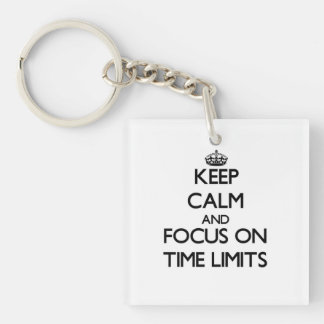 Keep Calm and focus on Time Limits Square Acrylic Key Chains
