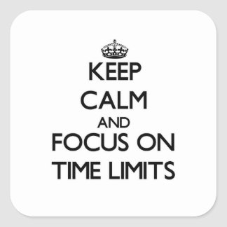 Keep Calm and focus on Time Limits Stickers