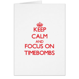 Keep Calm and focus on Timebombs Greeting Cards