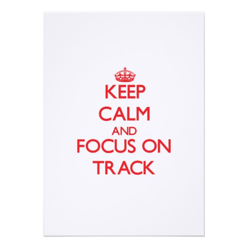 Keep Calm and focus on Track Invite