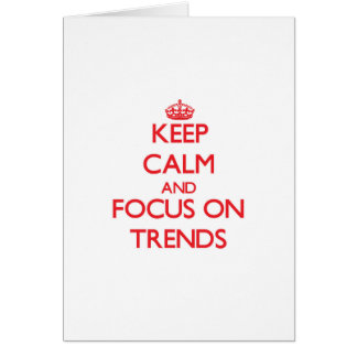 Keep Calm and focus on Trends Cards