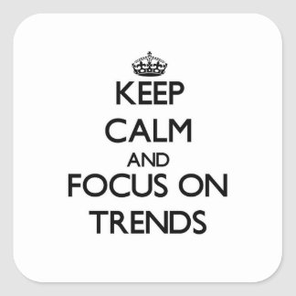 Keep Calm and focus on Trends Square Sticker