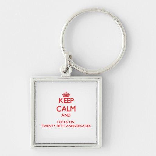 Keep Calm and focus on Twenty-Fifth Anniversaries Keychains