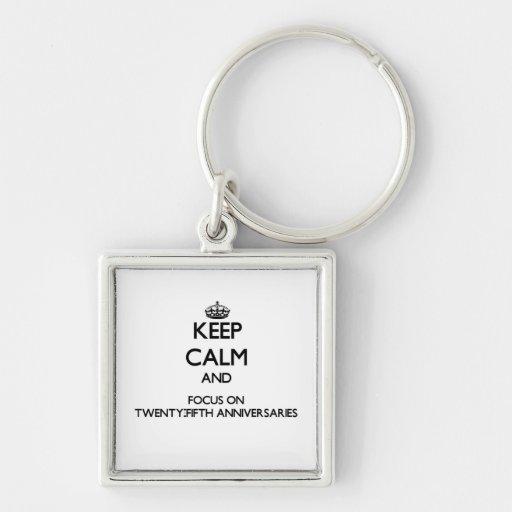 Keep Calm and focus on Twenty-Fifth Anniversaries Keychain