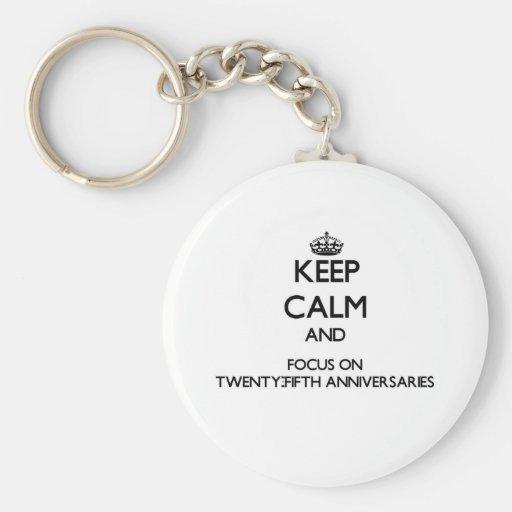 Keep Calm and focus on Twenty-Fifth Anniversaries Key Chain