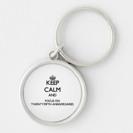 Keep Calm and focus on Twenty-Fifth Anniversaries Key Chains