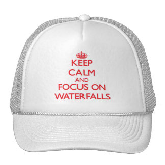 Keep Calm and focus on Waterfalls Trucker Hat