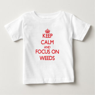 Keep Calm and focus on Weeds Shirt