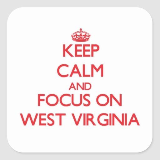 Keep Calm and focus on West Virginia Sticker