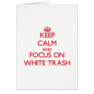 Keep Calm and focus on White Trash Greeting Cards