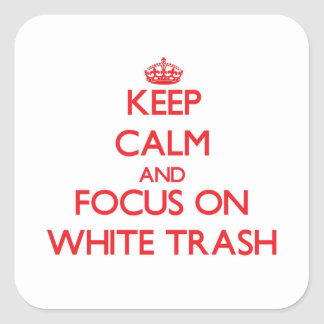 Keep Calm and focus on White Trash Stickers