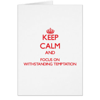 Keep Calm and focus on Withstanding Temptation Greeting Cards