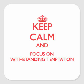 Keep Calm and focus on Withstanding Temptation Sticker