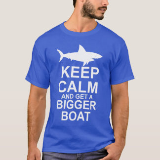 Keep Calm and get a Bigger Boat - Shark Attack T-Shirt